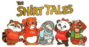 The Shirt Tales was a fun show.